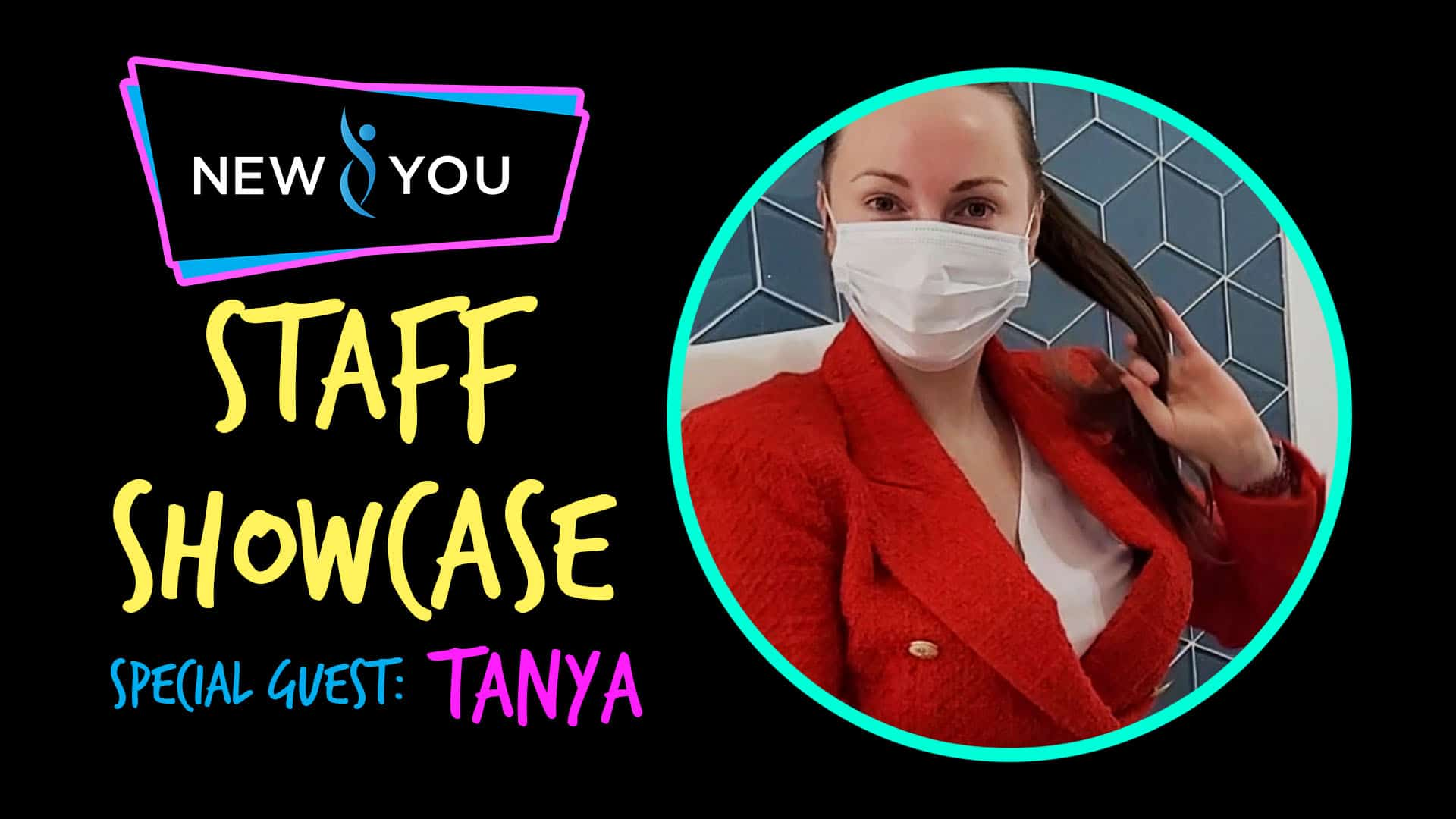 VIDEO: NEW YOU Staff Showcase (Featuring Tanya)